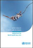 Cover of Good health adds life to years – Global brief for World Health Day 2012
